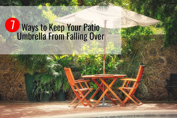 7 Ways to Keep Your Patio Umbrella From Falling Over
