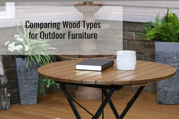Comparing Wood Types for Outdoor Furniture