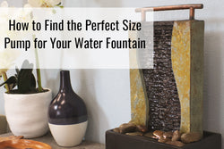 Learn more on how you can find the perfect size pump for your water fountain