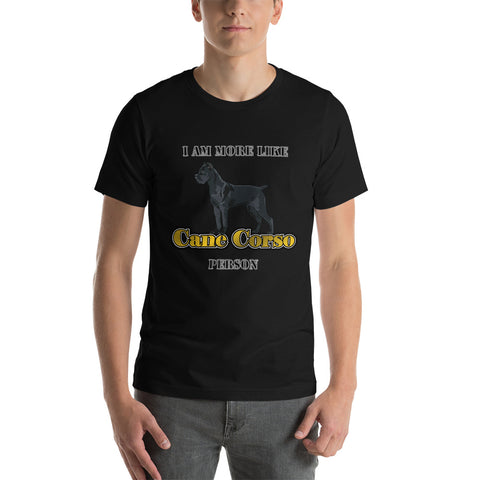 I am more like Cane Corso person Short-Sleeve Unisex T-Shirt