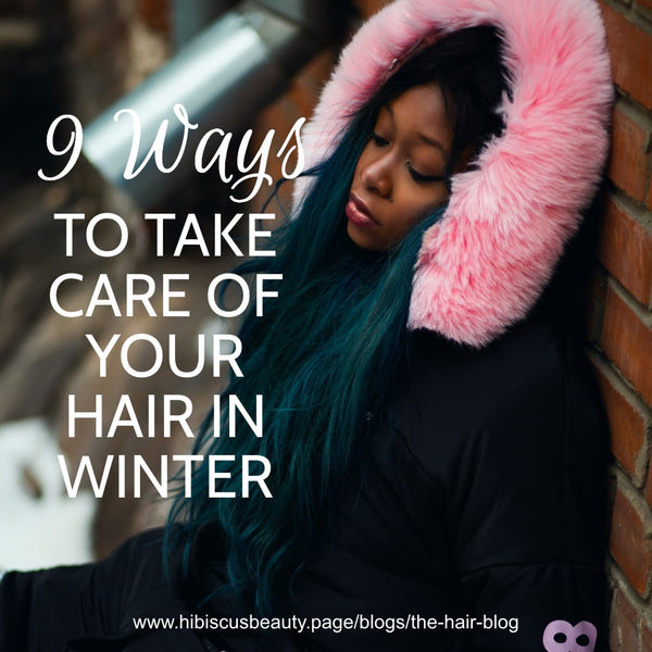 9 Ways to Look After Your Hair During Winter