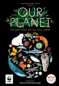 Our Planet : The One Place We All Call Home