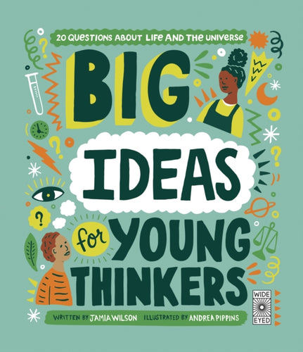 Big Ideas for Young Thinkers: 20 questions about life and the universe by Jamia Wilson
