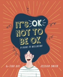 It's OK Not to Be OK : A Guide to Wellbeing by Dr.Tina Rae
