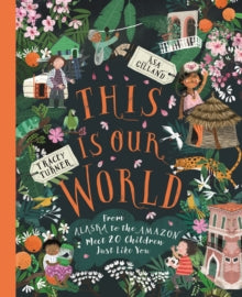 This Is Our World : From Alaska to the Amazon - Meet 20 Children Just Like You by Tracey Turner