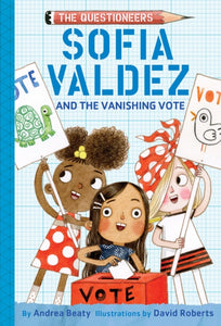Sofia Valdez and the Vanishing Vote | Andrea Beaty