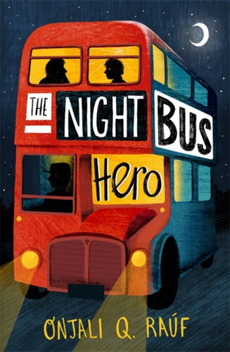 The Night Bus Hero | Onjali Q. Rauf