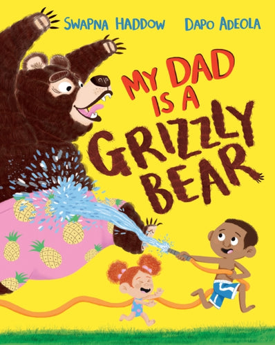 My Dad is a Grizzly Bear by Swappna Haddow & Dapo Adeola