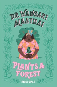 Dr. Wangari Maathai Plants a Forest : A Good Night Stories for Rebel Girls Chapter Book