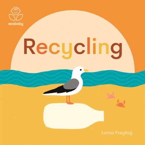 Eco Baby: Recycling by Lorna Freytag