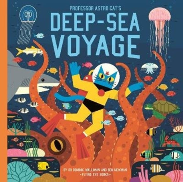 Professor Astro Cat's Deep Sea Voyage by Dr Dominic Walliman