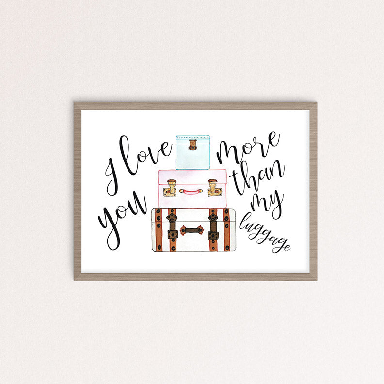 I Love You More Than My Luggage Art | Steel Magnolias