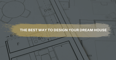 The best way to design your dream house