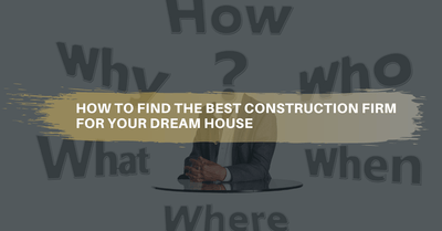 How to find the right construction firm for your dream house