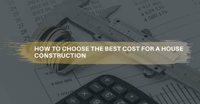 How to choose the best cost for a home or building construction