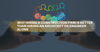 Why hiring a construction firm is far better than hiring architect or engineer alone?