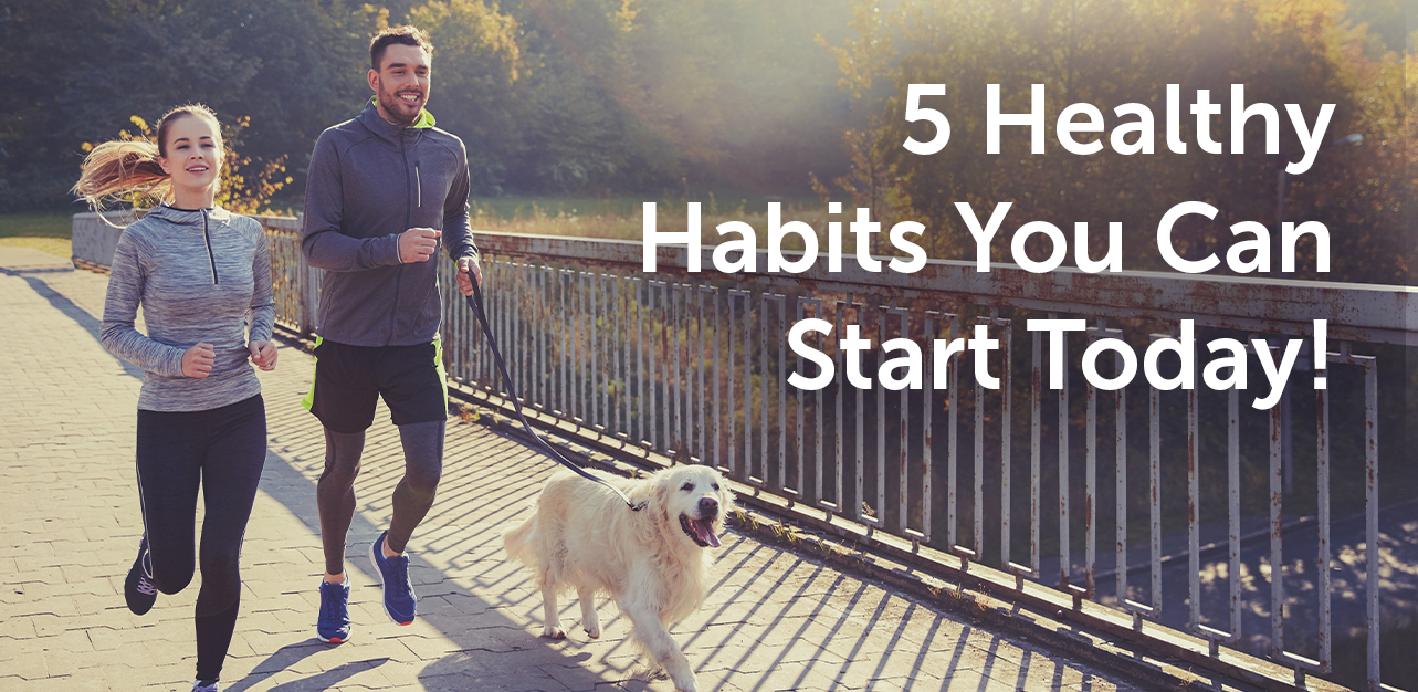 5 Healthy Habits You Can Start Today!