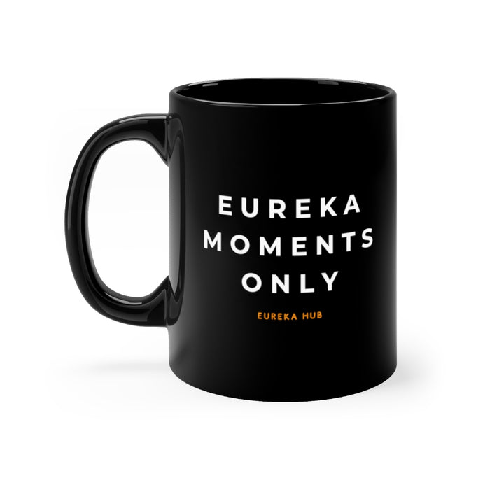 Eureka Moments Only mug 11oz