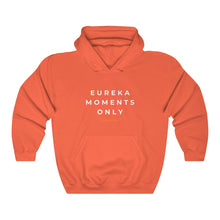 Load image into Gallery viewer, Eureka Moments Only Hoodie