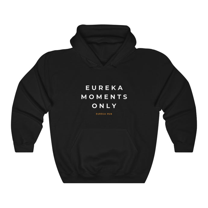 Eureka Moments Only Hoodie