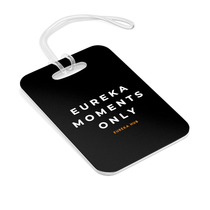 Eureka Moments Only Bag Tag