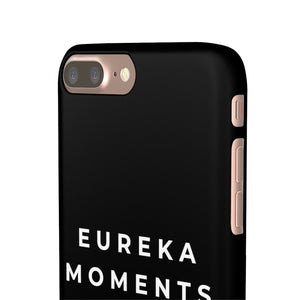 Eureka Moments Only Snap Phone Case