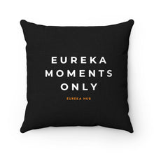 Load image into Gallery viewer, Eureka Moments Only Square Pillow