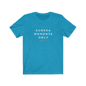 Eureka Moments Only Jersey Tee