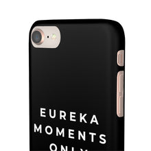 Load image into Gallery viewer, Eureka Moments Only Snap Phone Case