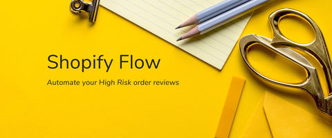 Using Shopify Flow to Automate Your High Risk Order Reviews