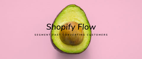 Use Flow to Segment Your Customers That Convert Quickly