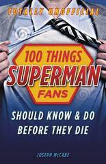 100 THINGS SUPERMAN FANS SHOULD KNOW DO BEFORE THEY DIE SC