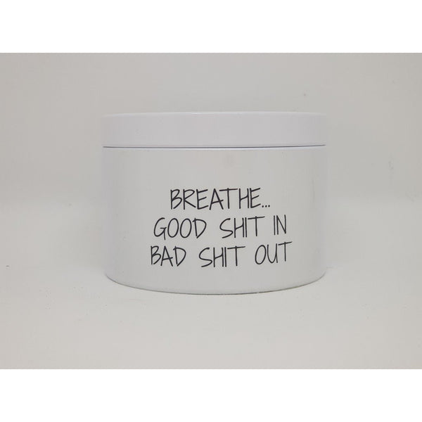 Travel Tin Candle Breathe Good Shit In, Bad Shit Out