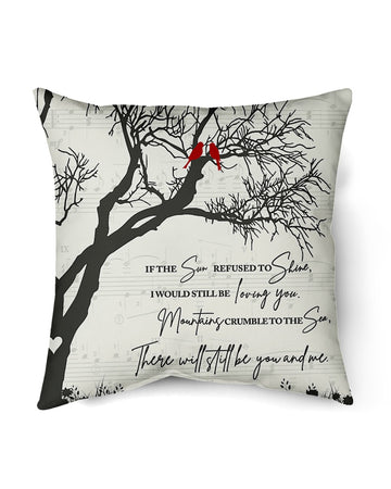 If The Sun Refused To Shine I Will Always Love You Pillow Cover
