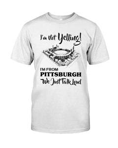 I'm Not Yelling I'm From Pittsburgh Quote Name Guys Tee