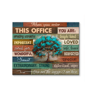 When You Enter This Office You Are The Reason I Am Here Wrapped Canvas