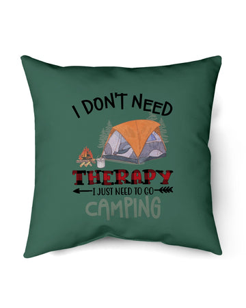 I Don't Need Therapy I Just Need To Go Camping For Camping Lovers Pillow Cover