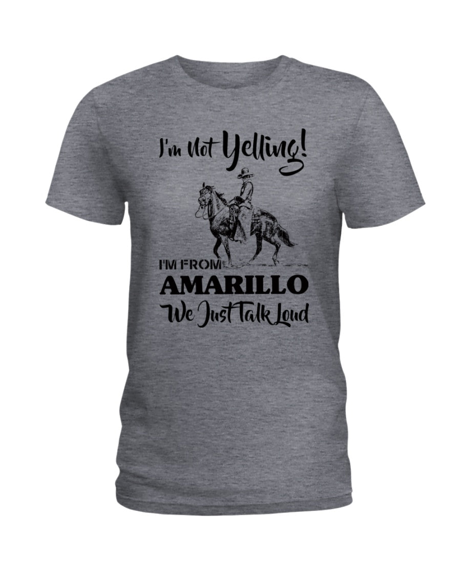 I'm Not Yelling I'm From Amarillo Quote Ladies Tee