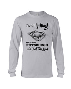 I'm Not Yelling I'm From Pittsburgh Quote Name Unisex Long Sleeve
