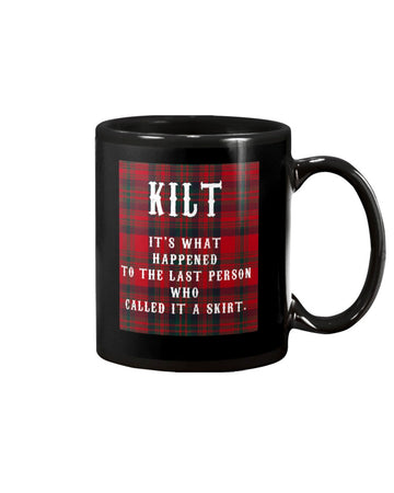 Scottish Kilt What Happened To The Last Person Who Called It A Skirt White Mug