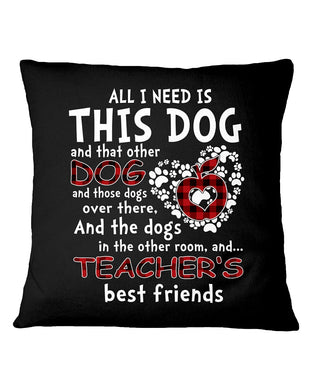 All I Need Is This Dog And Teachers Best Friend Pillow Cover
