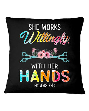 She Works Willingly With Her Hands For Hair Stylists Pillow Cover