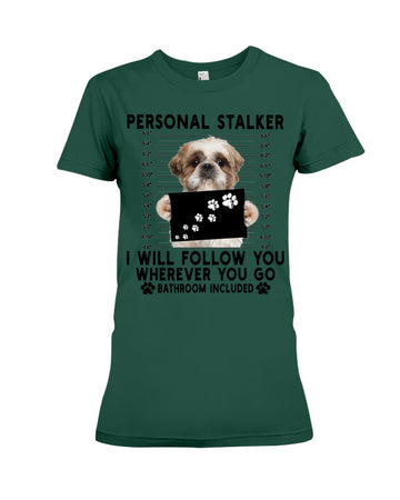Shih Tzu Personal Stalker I Will Follow You Ladies Tee