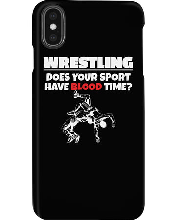 Wrestling Does Your Sport Have Blood Time Phone case