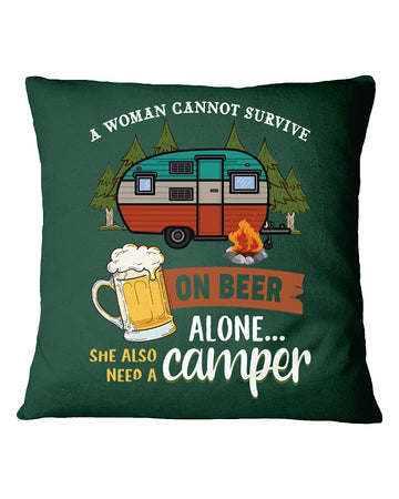 A Woman Cannot Survive On Beer Alone She Also Need A Camper Pillow Cover