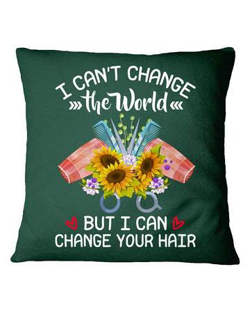 I Can't Change The World But I Can Change Your Hair For Hair Stylists Pillow Cover