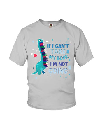 Cute Dinasaur If I Can't Take My Book I'm Not Going Youth Tee