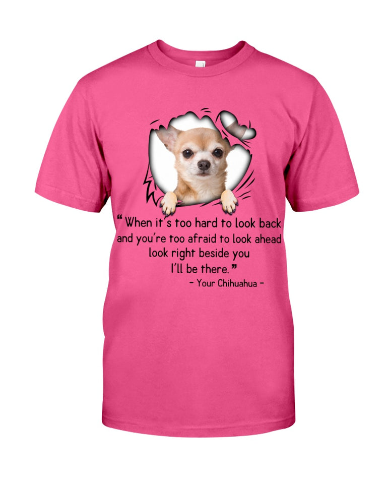 Chihuahua Look Right Besides I'll Be There Gift For Dog Lovers T-Shirt Guys Tee