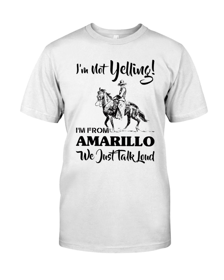 I'm Not Yelling I'm From Amarillo Quote Guys Tee