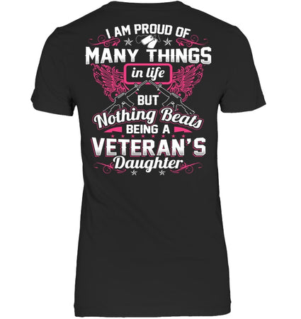 I Am Proud Of Many Things In Life But Nothing Beats Being A Veteran's Daughter Ladies Tee